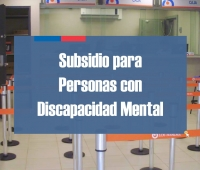 Subsidio para personas con Discapacidad Mental